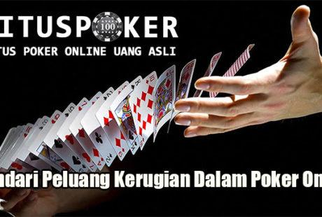 Hindari Peluang Kerugian Dalam Poker Online