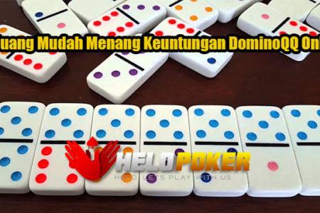 Peluang Mudah Menang Keuntungan DominoQQ Online