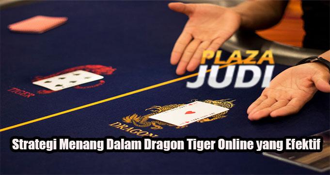 Strategi Menang Dalam Dragon Tiger Online yang Efektif
