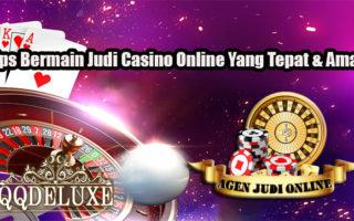 Tips Bermain Judi Casino Online Yang Tepat & Aman